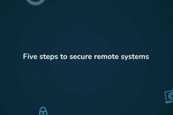 Video: Five steps to secure remote systems